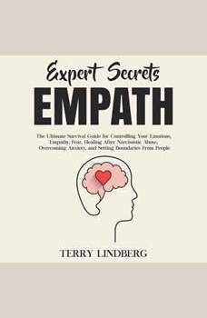 Expert Secrets � Empath: The Ultimate Survival Guide for Controlling Your Emotions, Empathy, Fear, Healing After Narcissistic Abuse, Overcoming Anxiety, and Setting Boundaries From People., Terry Lindberg