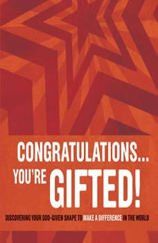 Congratulations ... You're Gifted!: Discovering Your God-Given Shape to Make a Difference in the World, Doug Fields