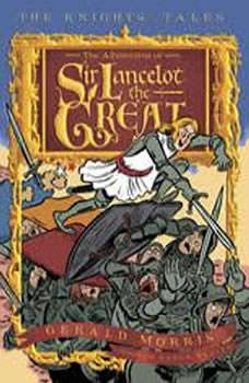 The Adventures of Sir Lancelot the Great: The Knights' Tales Book 1, Gerald Morris