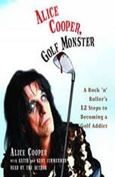 Alice Cooper, Golf Monster: A Rock 'n' Roller's Life and 12 Steps to Becoming a Golf Addict, Alice Cooper