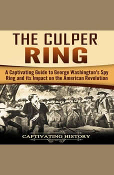 The Culper Ring: A Captivating Guide to George Washington's Spy Ring and Its Impact on the American Revolution, Captivating History