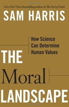 The Moral Landscape: How Science Can Determine Human Values How Science Can Determine Human Values, Sam Harris