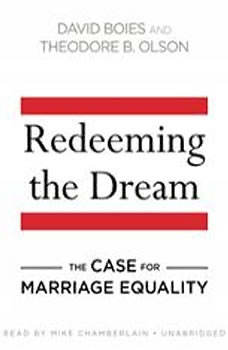 Redeeming the Dream: The Case for Marriage Equality The Case for Marriage Equality, David Boies; Theodore B. Olson