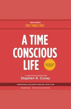 A Time Conscious Life: Inspirational Philosophy from Dr. Coveys Life, Stephen R. Covey