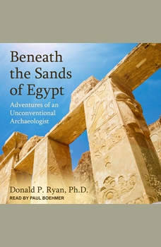 Beneath the Sands of Egypt: Adventures of an Unconventional Archaeologist, Donald P. Ryan