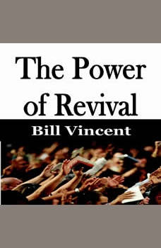 The Power of Revival, Bill Vincent