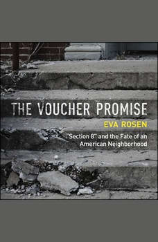 The Voucher Promise: Section 8 and the Fate of an American Neighborhood, Eva Rosen