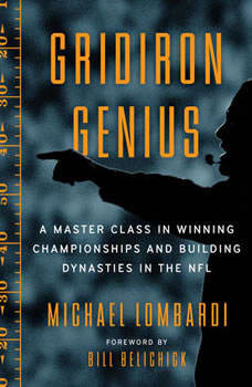 Gridiron Genius: A Master Class in Winning Championships and Building Dynasties in the NFL A Master Class in Winning Championships and Building Dynasties in the NFL, Michael Lombardi