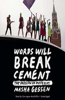 Words Will Break Cement: The Passion of Pussy Riot The Passion of Pussy Riot, Masha Gessen