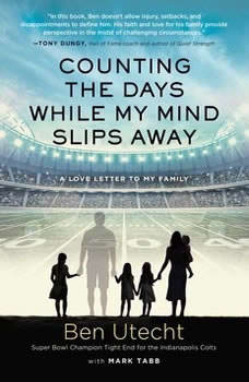 Counting the Days While My Mind Slips Away: A Love Letter to My Family A Love Letter to My Family, Ben Utecht