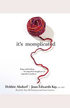 It's Momplicated: Hope and Healing for Imperfect Daughters of Imperfect Mothers, Debbie Alsdorf