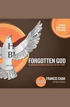 Forgotten God: Reversing Our Tragic Neglect of the Holy Spirit Reversing Our Tragic Neglect of the Holy Spirit, Francis Chan