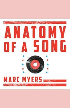 Anatomy of a Song: The Oral History of 45 Iconic Hits That Changed Rock, R&B and Pop, Marc Myers
