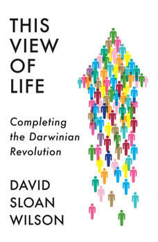 This View of Life: Completing the Darwinian Revolution, David Sloan Wilson