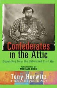 Confederates in the Attic: Dispatches from the Unfinished Civil War Dispatches from the Unfinished Civil War, Tony Horwitz