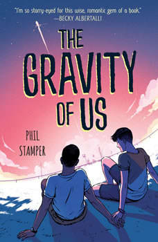 The Gravity of Us, Phil Stamper
