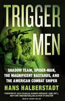 Trigger Men: Shadow Team, Spider-Man, the Magnificent Bastards, and the American Combat Sniper, Hans Halberstadt