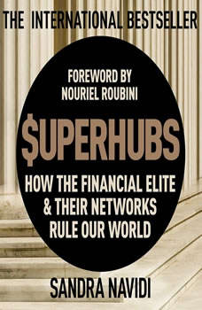 Superhubs: How the Financial Elite and their Networks Rule Our World, Sandra Navidi