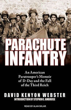 Parachute Infantry: An American Paratrooper's Memoir of D-Day and the Fall of the Third Reich, David Kenyon Webster