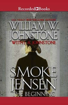 Smoke Jensen, The Beginning, William W. Johnstone