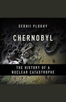 Chernobyl: The History of a Nuclear Catastrophe, Serhii Plokhy