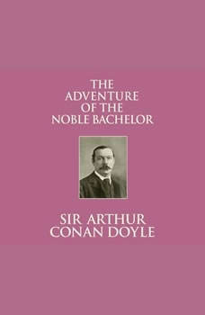 Adventure of the Noble Bachelor, The, Sir Arthur Conan Doyle