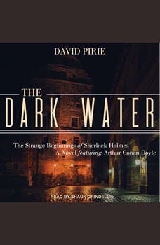 The Dark Water: The Strange Beginnings of Sherlock Holmes, David Pirie