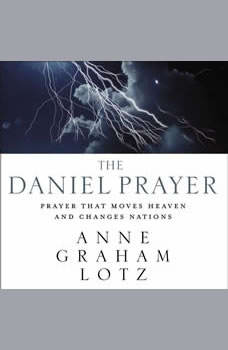 The Daniel Prayer: Prayer That Moves Heaven and Changes Nations, Anne Graham Lotz