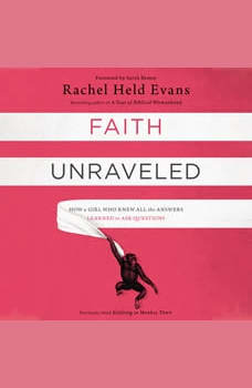 Faith Unraveled: How a Girl Who Knew All the Answers Learned to Ask Questions, Rachel Held Evans