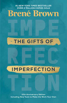 The Gifts of Imperfection: 10th Anniversary Edition, Brene Brown