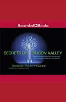 Secrets of Silicon Valley: What Everyone Else Can Learn from the Innovation Capital of the World, Deborah Perry Piscione