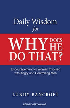Daily Wisdom for Why Does He Do That?: Encouragement for Women Involved With Angry and Controlling Men, Lundy Bancroft