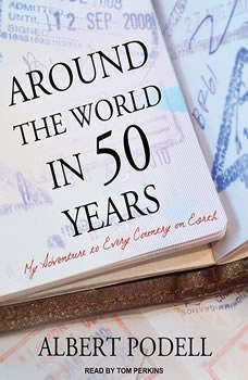 Around the World in 50 Years: My Adventure to Every Country on Earth, Albert Podell