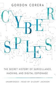 Cyberspies: The Secret History of Surveillance, Hacking, and Digital Espionage, Gordon Corera