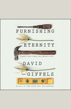 Furnishing Eternity: A Father, a Son, a Coffin, and a Measure of Life, David Giffels