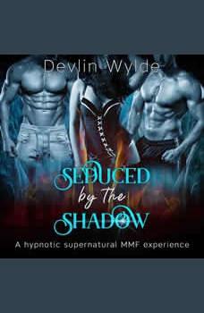Seduced by the Shadow - A hypnotic erotica MMF fantasy, Devlin Wylde