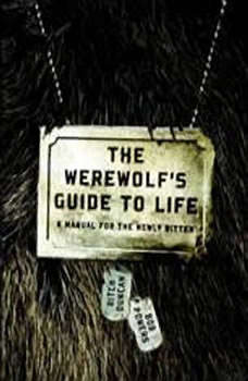 The Werewolf's Guide to Life: A Manual for the Newly Bitten A Manual for the Newly Bitten, Ritch Duncan