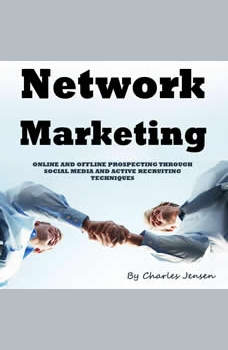 Network Marketing: Online and Offline Prospecting Through Social Media and Active Recruiting Techniques, Charles Jensen