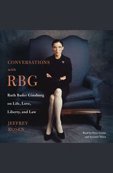 Conversations with RBG: Ruth Bader Ginsburg on Life, Love, Liberty, and Law, Jeffrey Rosen