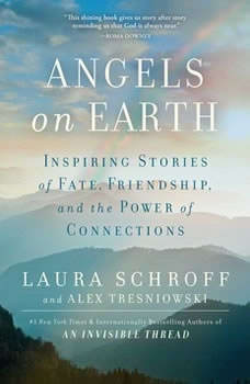 Angels on Earth: Inspiring Stories of Fate, Friendship, and the Power of Connections, Laura Schroff