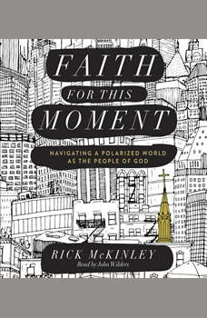Faith for This Moment: Navigating a Polarized World as the People of God, Rick McKinley