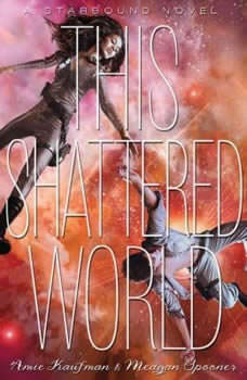 This Shattered World: A Starbound Novel, Amie Kaufman