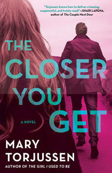 The Closer You Get, Mary Torjussen