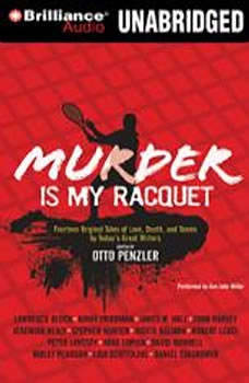 Murder is my Racquet: Fourteen Original Tales of Love, Death, and Tennis by Today's Great Writers, Otto Penzler