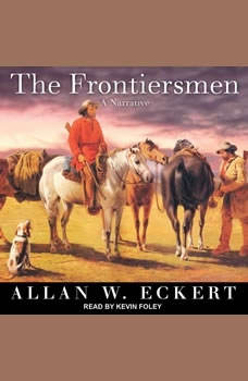 The Frontiersmen: A Narrative, Allan W. Eckert