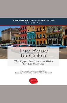 The Road to Cuba: The Opportunities and Risk for US Businesses, Knowledge@Wharton