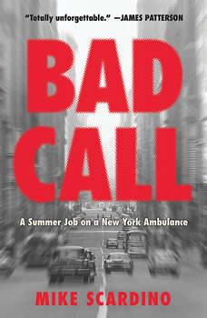 Bad Call: A Summer Job on a New York Ambulance, Mike Scardino