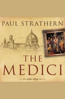 The Medici: Power, Money, and Ambition in the Italian Renaissance, Paul Strathern
