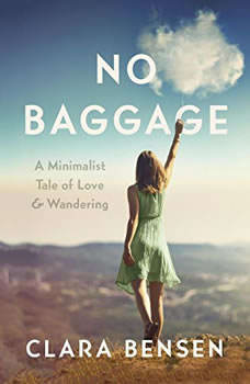 No Baggage: A Minimalist Tale of Love and Wandering A Minimalist Tale of Love and Wandering, Clara Bensen
