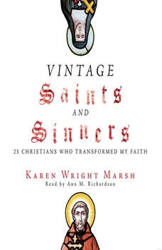 Vintage Saints and Sinners: 25 Christians Who Transformed My Faith, Karen Wright Marsh